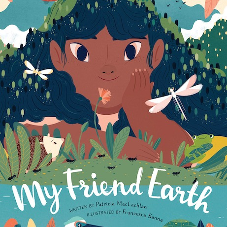 My Friend Earth by Patricia Maclachlan – Ages 3-5